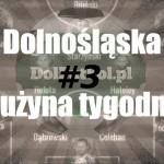 Dolnośląska drużyna tygodnia #3