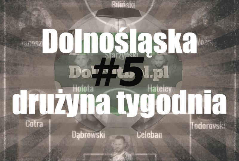 Dolnośląska drużyna tygodnia #5