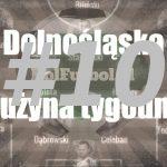 Dolnośląska drużyna tygodnia #10