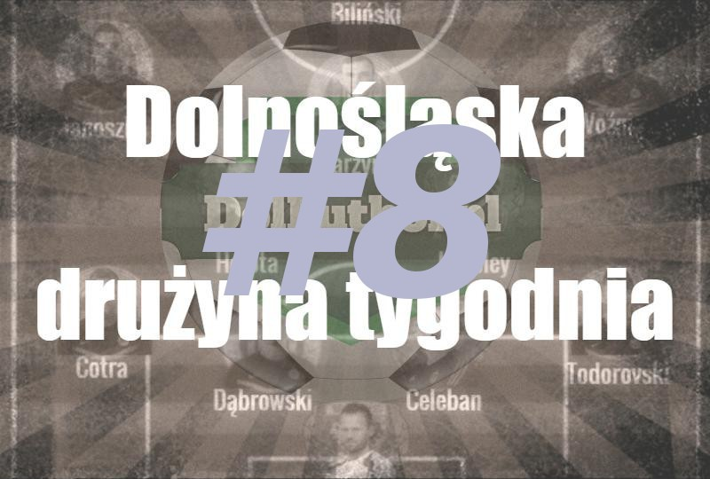 Dolnośląska drużyna tygodnia #8