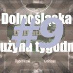 Dolnośląska drużyna tygodnia #9