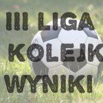 III liga: Kiepski start naszych drużyn (WYNIKI I KOLEJKI)