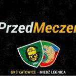 GKS Katowice - Miedź Legnica, wielki mecz w Wielki Czwartek? [TRANSMISJA]