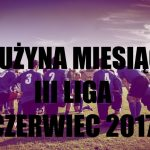 III liga: Jedenastka miesiąca - czerwiec 2017