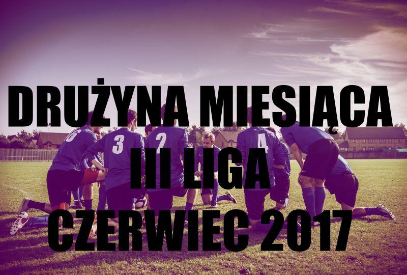 3 liga drużyna miesiąca czerwiec 2017