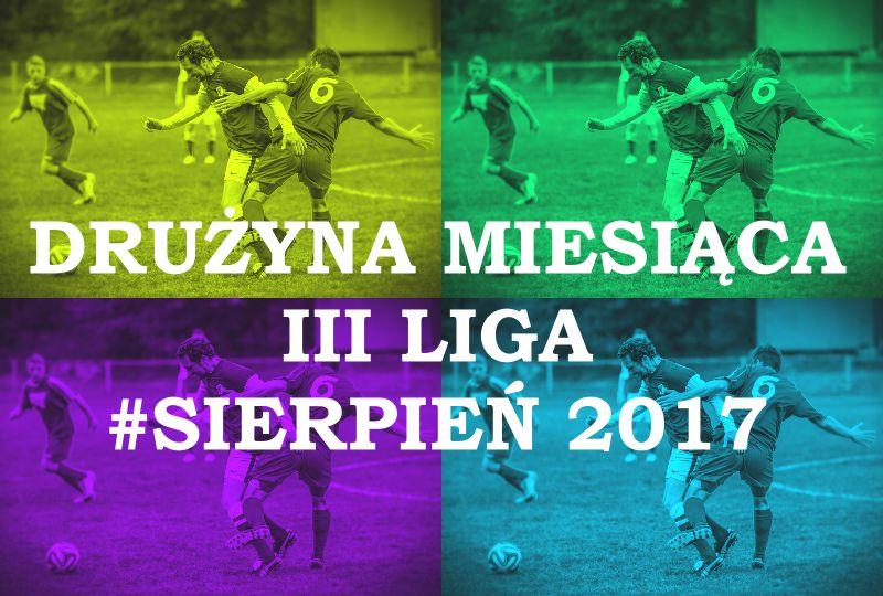 Drużyna miesiąca w III lidze- sierpień 2017