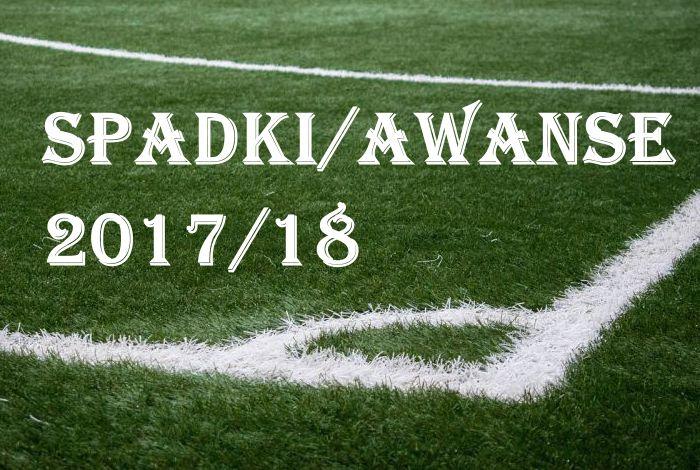 Spadki i awanse w sezonie 2017/18