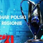 Puchar Polski. Pary ćwierćfinałowe w trzech okręgach i 1/8 finału w strefie wrocławskiej