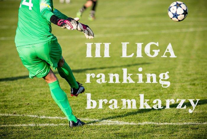 Ranking bramkarzy III ligi