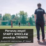 Sparta Wrocław szuka trenera. Cel? Awans do A klasy