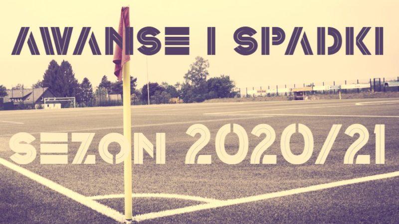 Awanse i spadki w sezonie 2020/21 od IV ligi do klasy B