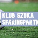 Czołowa drużyna IV ligi szuka sparingpartnera